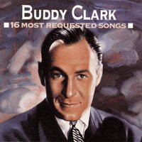 16 Most Requested Songs — Buddy Clark