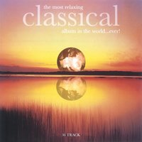 The Most Relaxing Classical Album in The World....Ever! — сборник