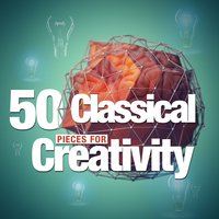 50 Classical Pieces for Creativity — Clint Mansell, James Horner, Yann Tiersen, Ludovico Einaudi