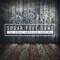 The Great American Pastime — Sugar Free Guns