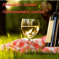 Romantic Dinner Instrumental Guitar: How Beautiful — The O'Neill Brothers Group