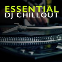 Essential DJ Chill Out — сборник