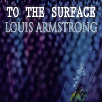 To The Surface — Louis Armstrong