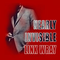 Nearly Invisible — Link Wray