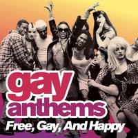 Gay Anthems: Free, Gay, And Happy — сборник