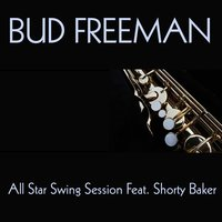 Bud Freeman: All Star Swing Session Feat. Shorty Baker — Shorty Baker, Bud Freeman