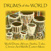 World Drums: African, Samba, Taiko, Chinese and Middle Eastern Music — Drums of the World