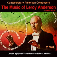 Contemporary American Composers : The Music of Leroy Anderson — Leroy Anderson, London Symphony Orchestra (LSO), Frederick Fennell