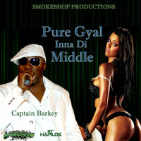 Pure Gyal Inna di Middle - Single — Captain Barkey