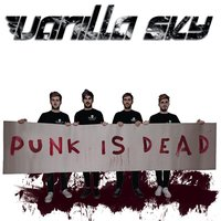 Punk Is Dead — Vanilla Sky