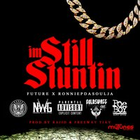 I'm Still Stuntin - Single — Future, RonniePDaSoulja