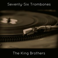 Seventy-Six Trombones — The King Brothers