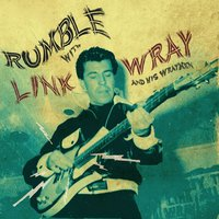 Rumble With Link Wray and His Wraymen — Link Wray & The Wraymen
