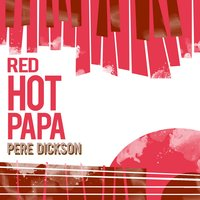 Red Hot Papa — Pere Dickson