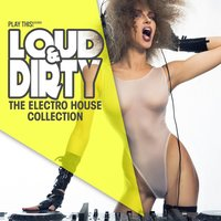 Loud & Dirty - The Electro House Collection — сборник