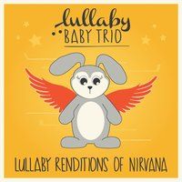 Lullaby Renditions of Nirvana — Lullaby Baby Trio