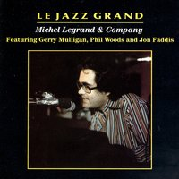 Le Jazz Grand — Michel Legrand & Company, Gerry Mulligan, Phil Woods, Jon Faddis