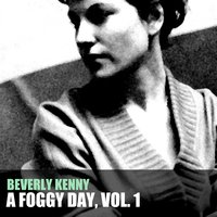 A Foggy Day, Vol. 1 — Beverly Kenny