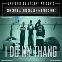 I Do My Thang (feat. Bygg Dymez & Dunkman) — Bossquach