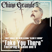"Take You There First Single of ""Slow It Down"" Album — Chino Grande"
