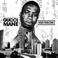 Views from Zone 6 — Gucci Mane