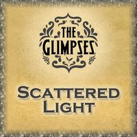 Scattered Light — The Glimpses