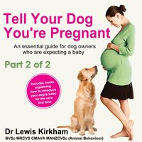 Tell Your Dog You're Pregnant: An Essential Guide for Dog Owners Who Are Expecting a Baby, Pt.  2 (Baby Sounds Not Included) — Dr Lewis Kirkham