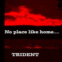 No Place Like Home — Trident