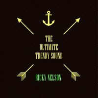 The Ultimate Trendy Sound — Ricky Nelson