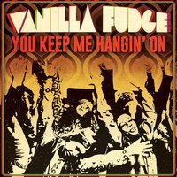 You Keep Me Hangin' On — Vanilla Fudge