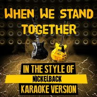When We Stand Together (In the Style of Nickelback) - Single — Ameritz Tracks Planet