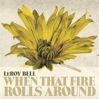 When That Fire Rolls Around — Leroy Bell, Le Roy Bell