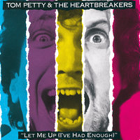 Let Me Up (I've Had Enough) — Tom Petty And The Heartbreakers