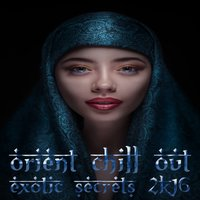 Orient Chill Out, Exotic Secrets 2K16 — сборник