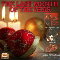 The Last Month of the Year — Melanie, The Kingston Trio, Middle Of The Road, The Kingston Trio|Melanie|Middle of the Road