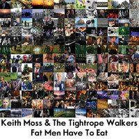 Fat Men Have to Eat — Keith Moss & the Tightrope Walkers