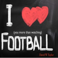 I Love You More... (Than Watching Football) — David W. Taylor