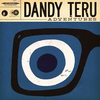 Adventures — Dandy Teru