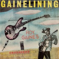 Gainelining — Roy Gaines, Crusaders
