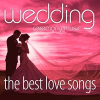 The Best Love Songs — Wedding Ceremony Music