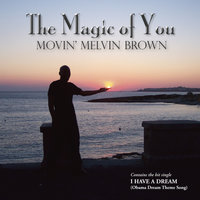 The Magic of You — Movin' Melvin Brown