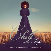 Chill with Style - The Lounge & Chill-Out Collection, Vol. 5 — сборник