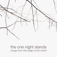 Songs From The Edge Of The World — The One Night Stands
