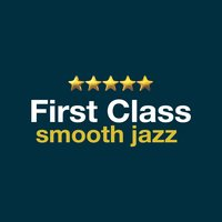 First Class Smooth Jazz — Smooth Jazz, Exam Study Soft Jazz Music Collective, Jazz Music Collection, Exam Study Soft Jazz Music Collective|Jazz Music Collection|Smooth Jazz