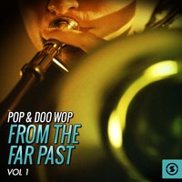 Pop & Doo Wop from the Far Past, Vol. 1 — сборник