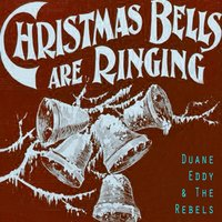 Christmas Bells Are Ringing — Duane Eddy & The Rebels