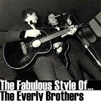 The Fabulous Style Of The Everly Brothers — The Everly Brothers