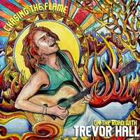 Chasing The Flame: On The Road With Trevor Hall — Trevor Hall
