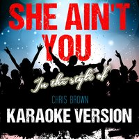 She Ain't You (In the Style of Chris Brown) - Single — Ameritz Audio Karaoke
