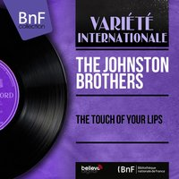 The Touch of Your Lips — The Johnston Brothers, The Roland Shaw Orchestra
